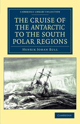 The Cruise of the Antarctic to the South Polar Regions  by  Henrik Johan Bull