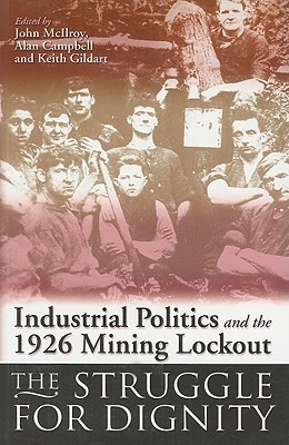 Industrial Politics and the 1926 Mining Lockout: The Struggle for Dignity  by  Alan  Campbell