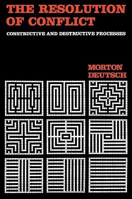 The Resolution of Conflict: Constructive and Destructive Processes  by  Morton Deutsch