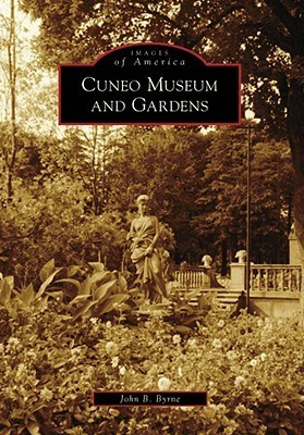 Cuneo Museum and Gardens (Images of America: Illinois) John B. Byrne