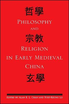 Philosophy And Religion In Early Medieval China (S U N Y Series In Chinese Philosophy And Culture) Alan K.L. Chan