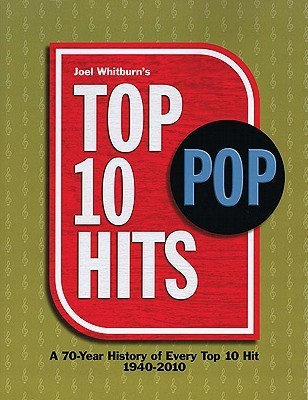 Top 10 Pop Hits: A 70-Year History of Every Top 10 Hit 1940-2010  by  Joel Whitburn