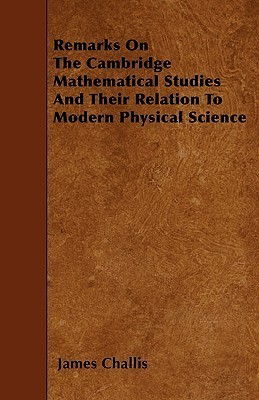 Remarks on the Cambridge Mathematical Studies and Their Relation to Modern Physical Science James Challis