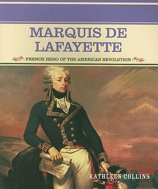 Marquis De Lafayette: French Hero Of The American Revolution  by  Kathleen Collins