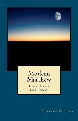 Modern Matthew: Good News for Today: College Edition  by  Firpo Carr