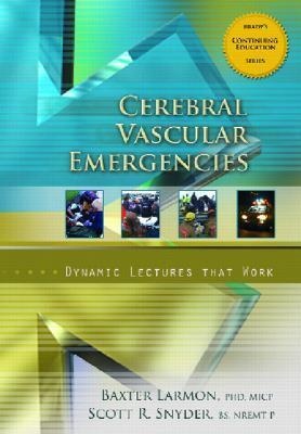 Cerebral Vascular Emergencies: Dynamic Lectures That Work  by  Baxter Larmon