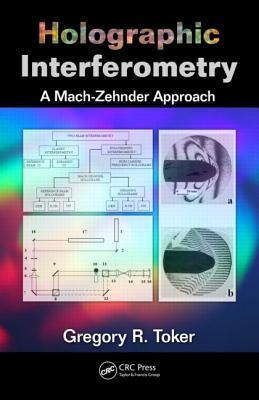 Holographic Interferometry: A Mach Zehnder Approach  by  Gregory R. Toker
