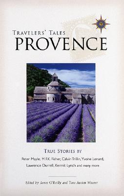 Travelers Tales Provence: True Stories  by  Tara Austen Weaver