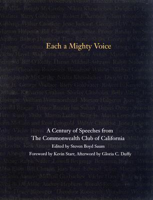 Each a Mighty Voice: A Century of Speeches from the Commonwealth Club of California  by  Steven Boyd Saum