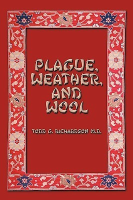 Plague, Weather, and Wool Todd Richardson