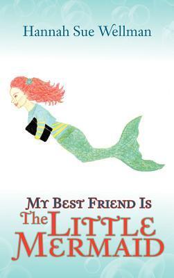 My Best Friend Is the Little Mermaid  by  Hannah Sue Wellman