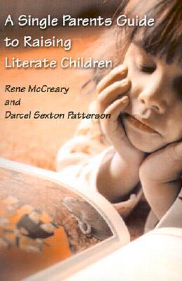 A Single Parents Guide to Raising Literate Children  by  Rene McCreary