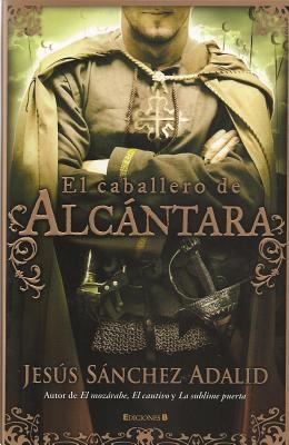 El caballero de Alcántara  by  Jesús Sánchez Adalid