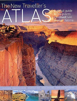 The New Travellers Atlas: A Global Guide To The Places You Must See In Your Lifetime  by  Chris Schuler