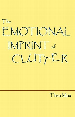 The Emotional Imprint of Clutter  by  Thea Maii