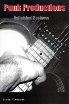Punk Productions: Unfinished Business (Suny Series, Interruptions: Border Testimony(Ies) and Critical Discourse/S)  by  Stacy Thompson