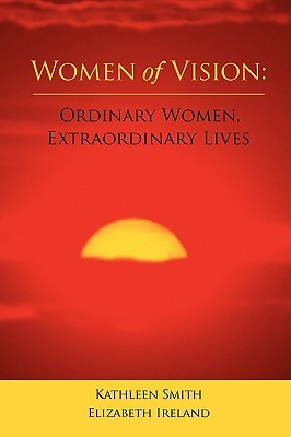 Women of Vision: Ordinary Women, Extraordinary Lives  by  Kathleen Smith