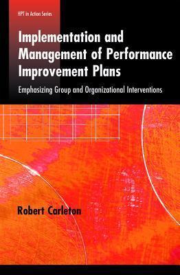 Implementation and Management of Performance Improvement Plans. Robert Carleton