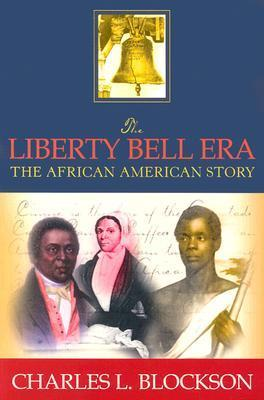 Liberty Bell Era: The African American Story Charles L. Blockson