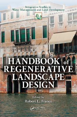 Handbook of Regenerative Landscape Design  by  Robert B. France