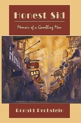 Honest Sid: Memoir of a Gambling Man Ronald Probstein