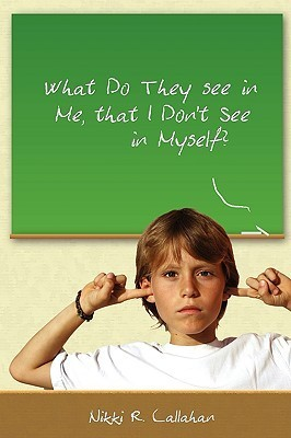 What Do They See in Me That I Dont See in Myself?  by  Nikki Callahan