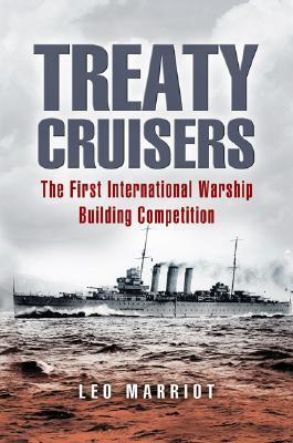 TREATY CRUISERS: The First International Warship Building Competition  by  Leo Marriot