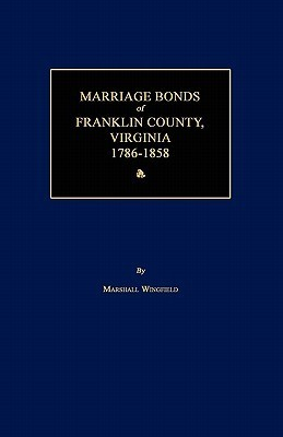 Marriage Bonds of Franklin County, Virginia 1786-1858  by  Marshall Wingfield