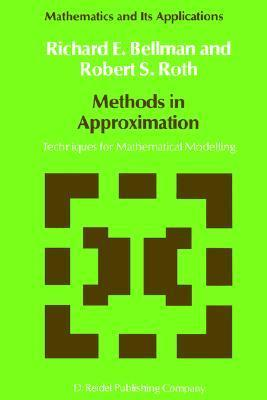 Methods in Approximation: Techniques for Mathematical Modelling  by  Richard E. Bellman