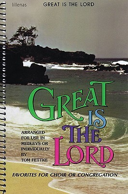 Great Is the Lord: Favorites for Choir or Congregation  by  Tom Fettke