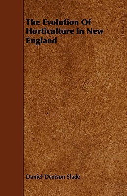 The Evolution of Horticulture in New England Daniel Slade