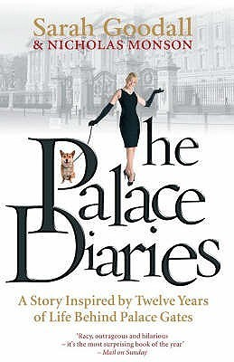The Palace Diaries: A Story Inspired  by  Twelve Years Behind Palace Gates by Sarah Goodall