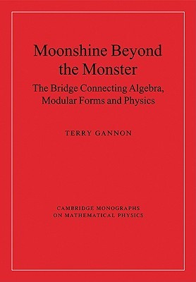 Moonshine Beyond the Monster: The Bridge Connecting Algebra, Modular Forms and Physics  by  Terry Gannon