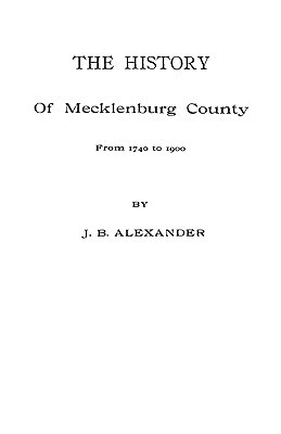 The History of Mecklenburg County [Nc]  by  J.B. Alexander