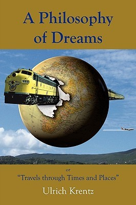 A Philosophy of Dreams or Travels Through Times and Places Ulrich Krentz