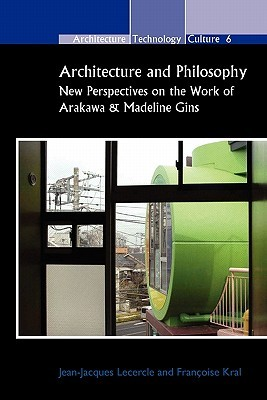 Architecture and Philosophy: New Perspectives on the Work of Arakawa & Madeline Gins.  by  Jean-Jacques Lecercle