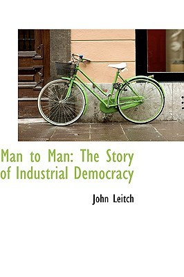 Man to Man: The Story of Industrial Democracy John Leitch