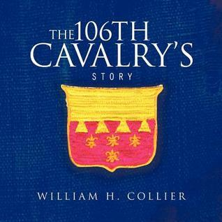 The 106th Cavalrys Story William H. Collier