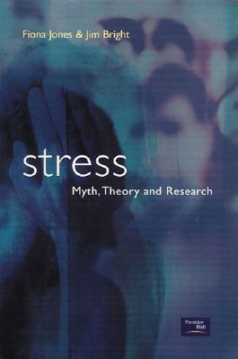 Stress: Myth, Research and Theory  by  Fiona Jones