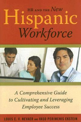 HR and the New Hispanic Workforce: A Comprehensive Guide to Cultivating and Leveraging Employee Success  by  Louis Nevaer