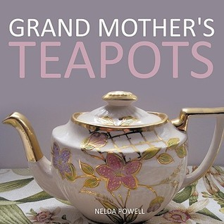 Grand Mothers Teapots  by  Nelda Powell