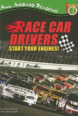 Race Car Drivers: Start Your Engines!  by  Steele Filipek