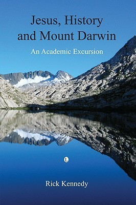 Jesus, History and Mount Darwin: An Academic Excursion  by  Rick Kennedy