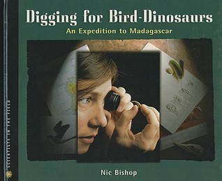 Digging for Bird-Dinosaurs: An Expedition to Madagascar Nic Bishop