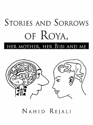 Stories and Sorrows of Roya,: Her Mother, Her Bibi and Me Nahid Rejali