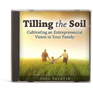 Tilling the Soil: Cultivating an Entrepreneurial Vision in Your Family Joel Salatin