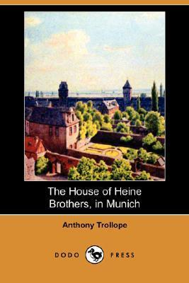 The House of Heine Brothers, in Munich Anthony Trollope