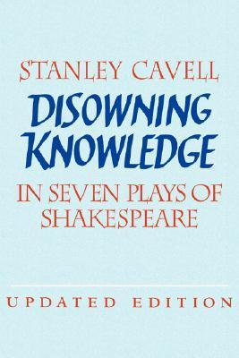 Disowning Knowledge: In Seven Plays of Shakespeare Stanley Cavell