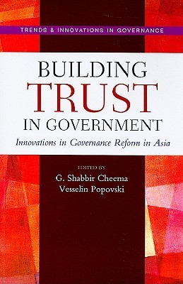 Building Trust in Government: Innovations in Governance Reform in Asia (Trends and Innovations in Governance) (Trends and Innovations in Governance Series)  by  G. Shabbir Cheema