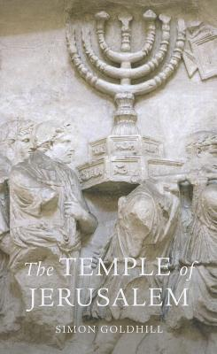 The Temple of Jerusalem (Wonders of the World  by  Simon Goldhill